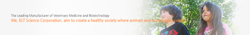 We, ELT Science Corporation, aim to create a healthy society where animals and humans can coexist.